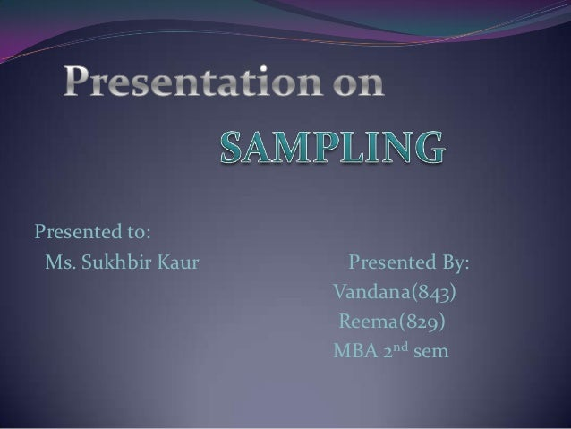 Presented to: Ms. Sukhbir Kaur    Presented By:                    Vandana(843)                    Reema(829)             ...