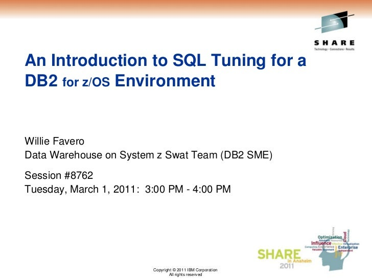 An Introduction to SQL Tuning for aDB2 for z/OS EnvironmentWillie FaveroData Warehouse on System z Swat Team (DB2 SME)Sess...