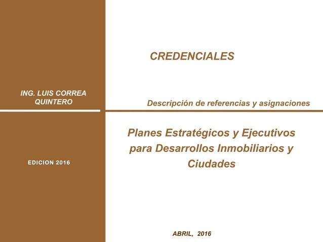 ING. LUIS CORREA QUINTERO 1ABRIL, 2016 Descripción de referencias y asignaciones Planes Estratégicos y Ejecutivos para Des...