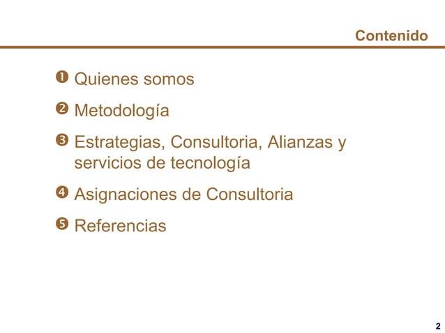 2 Contenido  Quienes somos  Metodología  Estrategias, Consultoria, Alianzas y servicios de tecnología  Asignaciones de...