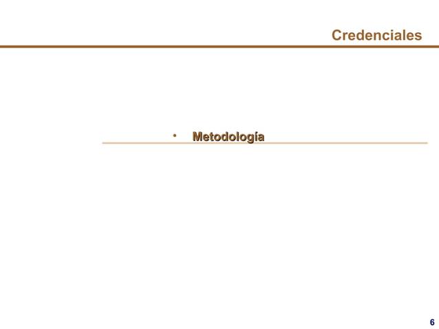 6 Credenciales • MetodologMetodologííaa