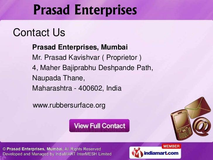 Contact Us   Prasad Enterprises, Mumbai   Mr. Prasad Kavishvar ( Proprietor )   4, Maher Bajiprabhu Deshpande Path,   Naup...