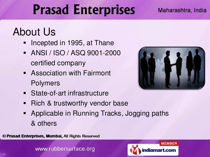 About Us  Incepted in 1995, at Thane  ANSI / ISO / ASQ 9001-2000   certified company  Association with Fairmont   Polym...