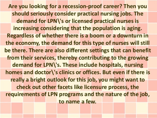 Are you looking for a recession-proof career? Then you    should seriously consider practical nursing jobs. The      deman...
