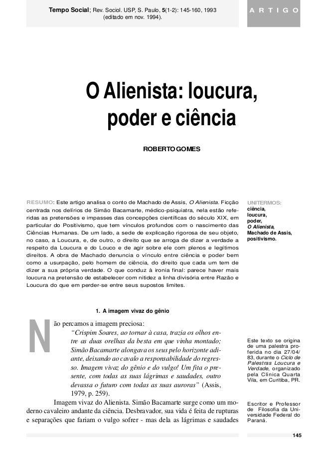 145 GOMES,Roberto.OAlienista:loucura,podereciência.TempoSocial;Rev.Sociol.USP,S.Paulo,5(1-2):145-160,1993(editadoemnov.199...