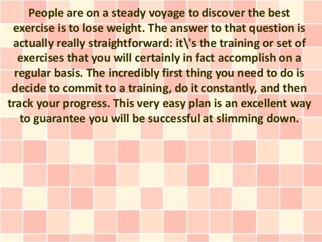 People are on a steady voyage to discover the best exercise is to lose weight. The answer to that question is actually rea...