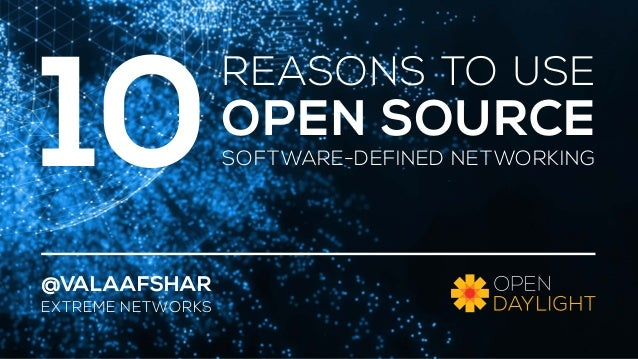 REASONS TO USE  OPEN SOURCE  SOFTWARE-DEFINED NETWORKING  10  @VALAAFSHAR  EXTREME NETWORKS