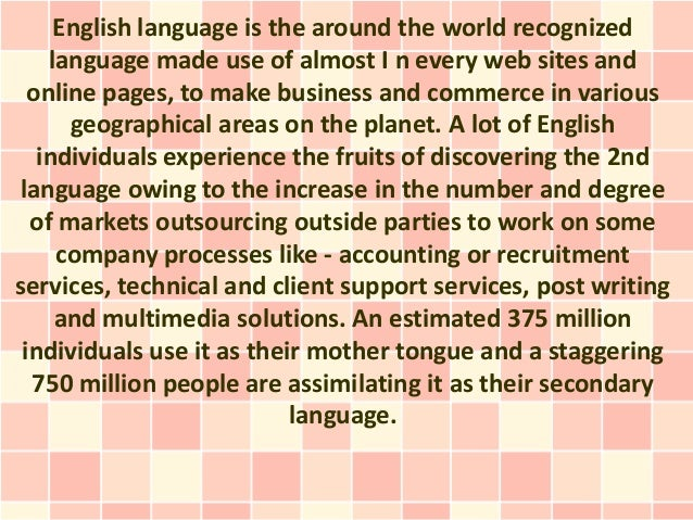 English language is the around the world recognized    language made use of almost I n every web sites and  online pages, ...