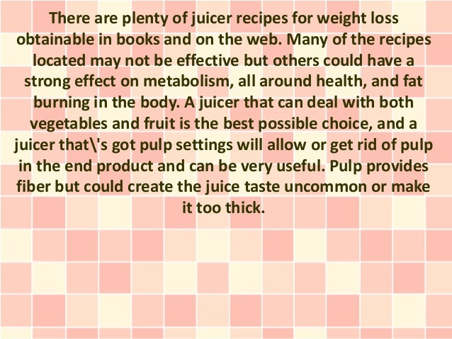 There are plenty of juicer recipes for weight lossobtainable in books and on the web. Many of the recipes   located may no...