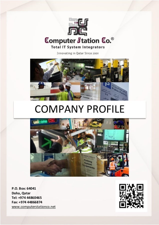 P.O. Box: 64041 Doha, Qatar Tel: +974 44860465 Fax: +974 44866874 www.computerstationco.net COMPANY PROFILE