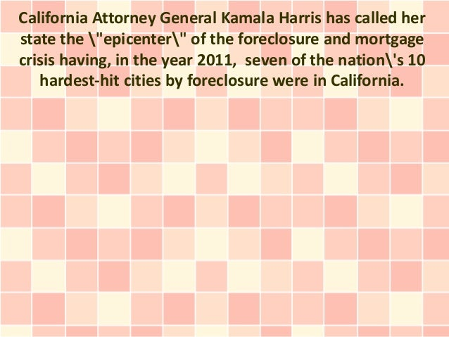 """California Attorney General Kamala Harris has called herstate the """"epicenter"""" of the foreclosure and mortgagecrisis having..."""