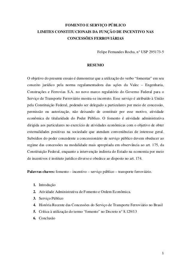 1 FOMENTO E SERVIÇO PÚBLICO LIMITES CONSTITUCIONAIS DA FUNÇÃO DE INCENTIVO NAS CONCESSÕES FERROVIÁRIAS Felipe Fernandes Ro...