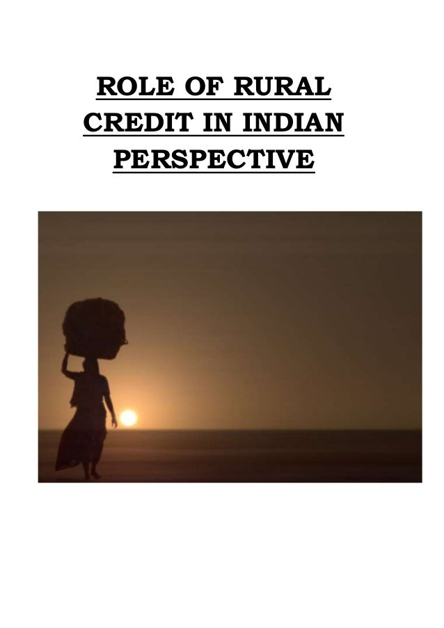 ROLE OF RURAL CREDIT IN INDIAN PERSPECTIVE
