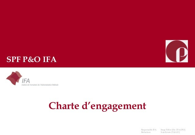 Charte d'engagement SPF P&O IFA Responsable IFA: Serge Peffer (Dir. IFA-OFO) Rédaction: Ivan Kristo (TALLIC)