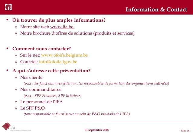 03 septembre 2007 Page 18 Information & Contact • Où trouver de plus amples informations? » Notre site web www.ifa.be » No...