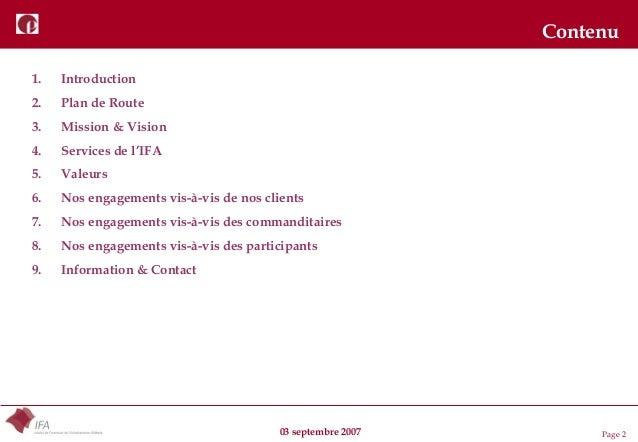 03 septembre 2007 Page 2 Contenu 1. Introduction 2. Plan de Route 3. Mission & Vision 4. Services de l'IFA 5. Valeurs 6. N...