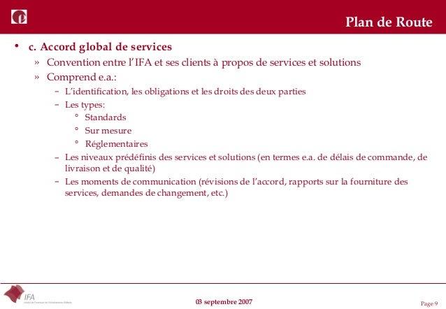 03 septembre 2007 Page 9 Plan de Route • c. Accord global de services » Convention entre l'IFA et ses clients à propos de ...