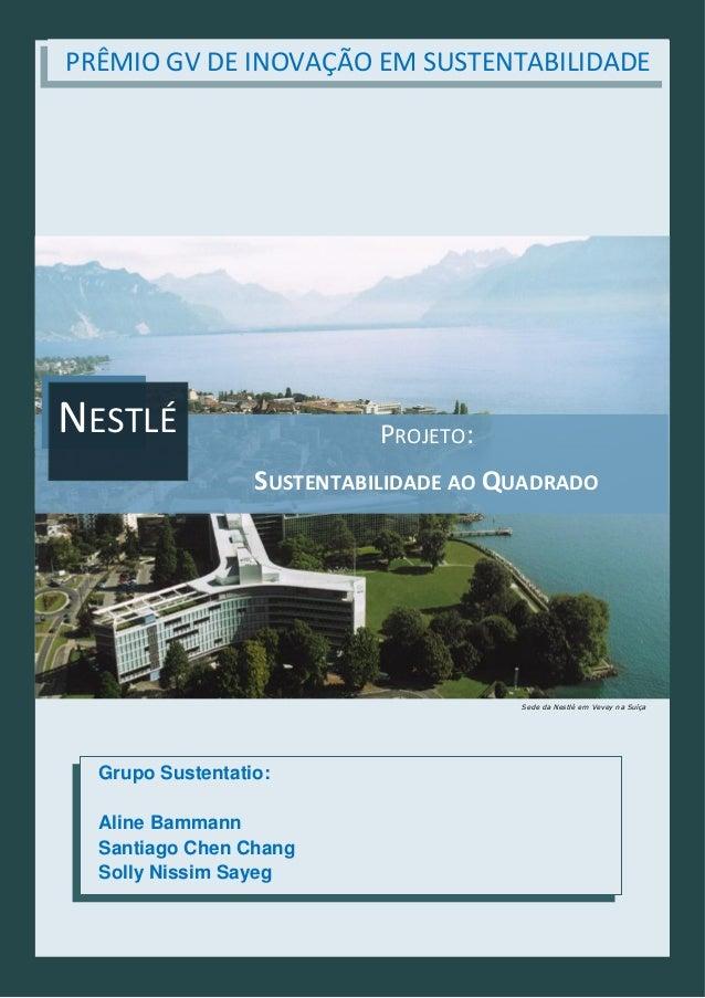 Sede da Nestlé em Vevey na Suíça PROJETO: SUSTENTABILIDADE AO QUADRADO NESTLÉ Grupo Sustentatio: Aline Bammann Santiago Ch...