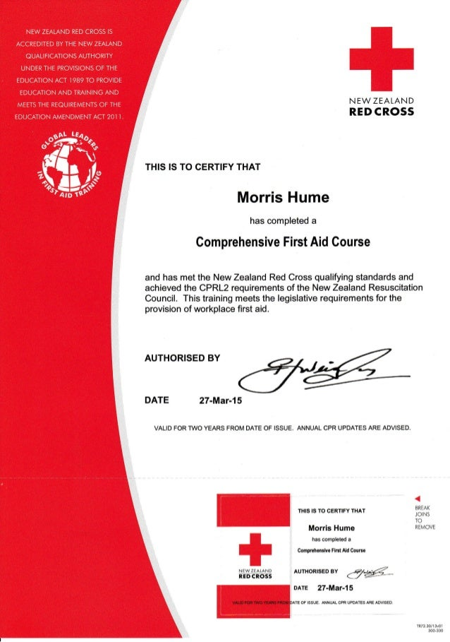 N EW ZEALAND RED CROSS THIS IS TO CERTIFY THAT Morris Hume has completed a Comprehensive First Aid Course and has met the ...