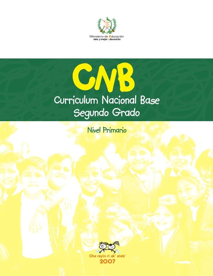 Ministerio de educación          más y mejor educaciónCurriculum Nacional Base    Segundo Grado       Nivel Primario      ...