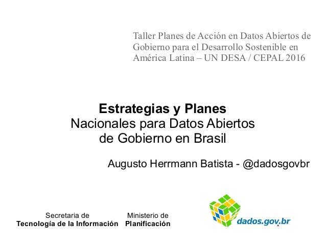 Estrategias y Planes Nacionales para Datos Abiertos de Gobierno en Brasil Augusto Herrmann Batista - @dadosgovbr Taller Pl...