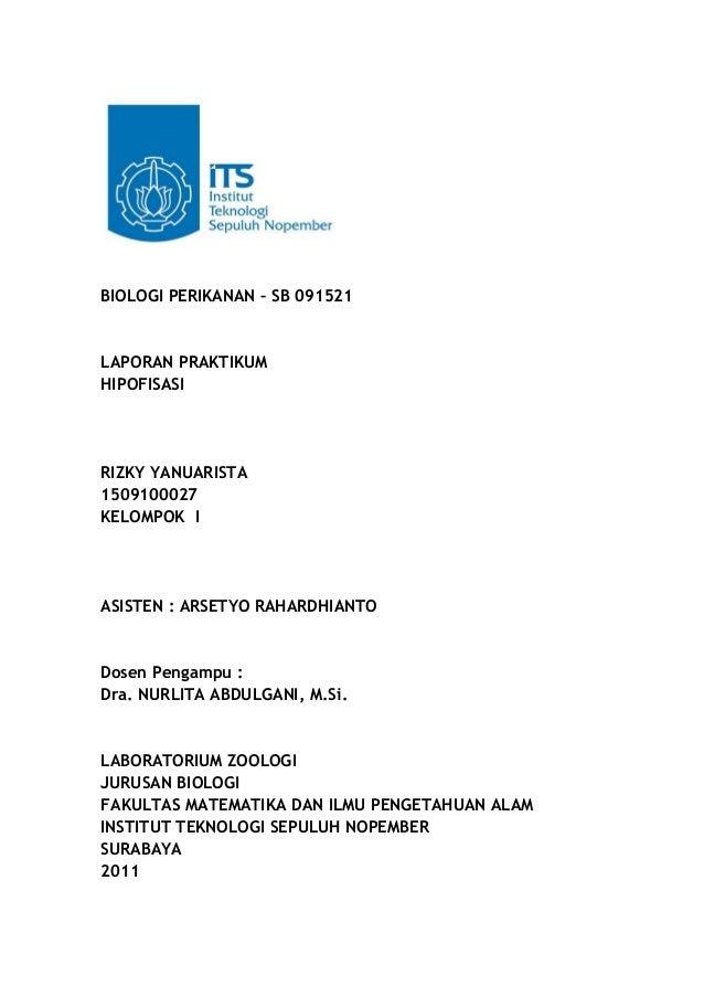 BIOLOGI PERIKANAN – SB 091521  LAPORAN PRAKTIKUM HIPOFISASI  RIZKY YANUARISTA 1509100027 KELOMPOK I  ASISTEN : ARSETYO RAH...