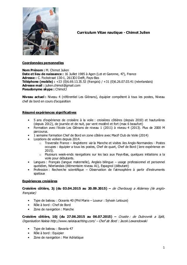 1 Curriculum Vitae nautique - Chimot Julien Coordonnées personnelles Nom Prénom : M. Chimot Julien Date et lieu de naissan...