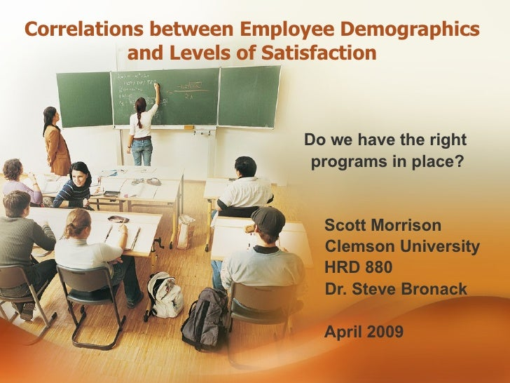 Correlations between Employee Demographics  and Levels of Satisfaction    Do we have the right  programs in place? Scott M...