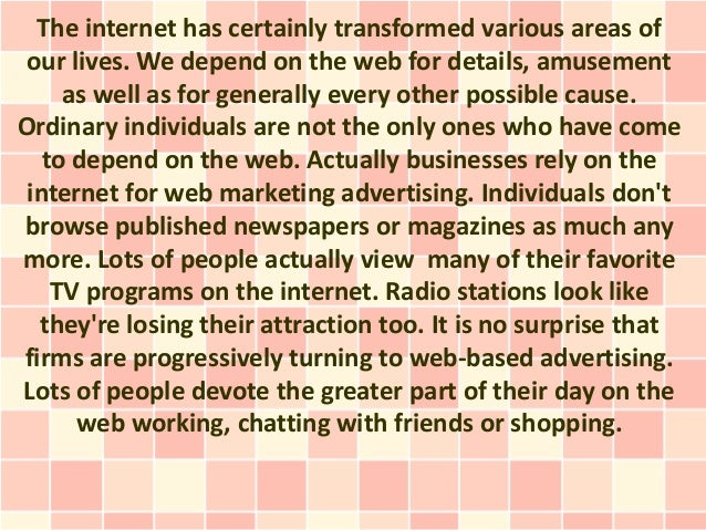 The internet has certainly transformed various areas of our lives. We depend on the web for details, amusement     as well...