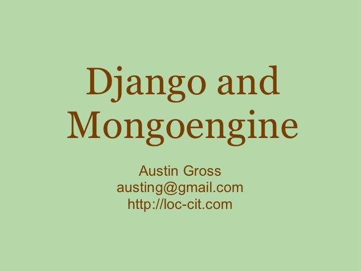 Django and Mongoengine Austin Gross [email_address] http://loc-cit.com