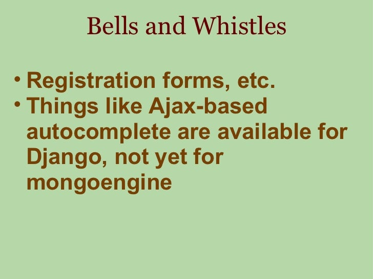 Bells and Whistles <ul><ul><li>Registration forms, etc. </li></ul></ul><ul><ul><li>Things like Ajax-based autocomplete are...