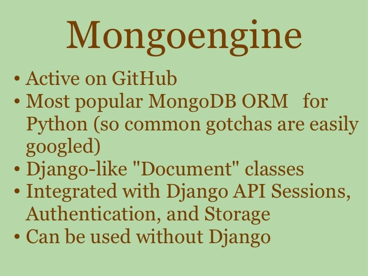 Mongoengine <ul><ul><li>Active on GitHub </li></ul></ul><ul><ul><li>Most popular MongoDB ORM  for Python (so common gotch...