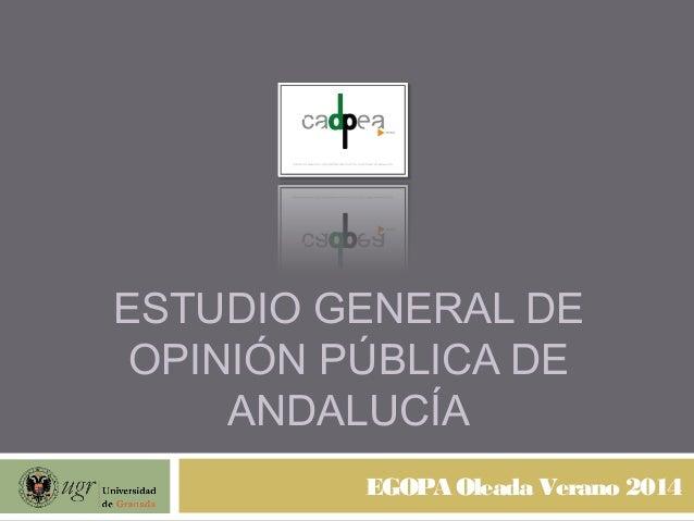 ESTUDIO GENERAL DE OPINIÓN PÚBLICA DE ANDALUCÍA EGOPA Oleada Verano 2014
