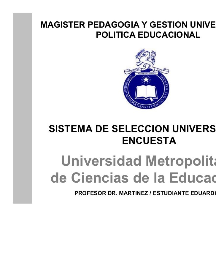 MAGISTER PEDAGOGIA Y GESTION UNIVERSITARIA          POLITICA EDUCACIONAL SISTEMA DE SELECCION UNIVERSITARIO              E...