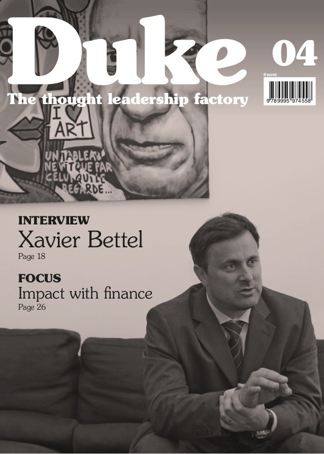 04 The thought leadership factory Duke 9 euros 9 789995 974558 INTERVIEW Xavier Bettel Page 18 FOCUS Impact with finance P...