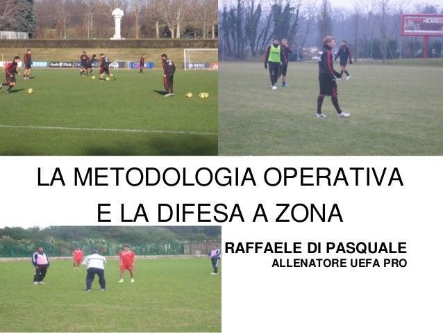 LA METODOLOGIA OPERATIVA E LA DIFESA A ZONA RAFFAELE DI PASQUALE ALLENATORE UEFA PRO