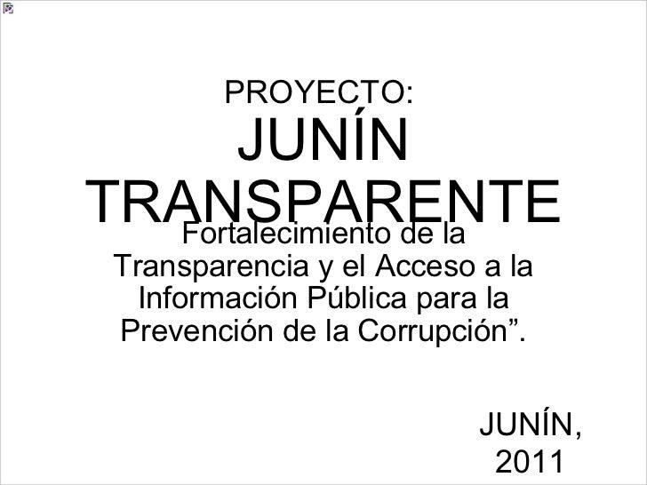 PROYECTO:  JUNÍN TRANSPARENTE Fortalecimiento de la Transparencia y el Acceso a la Información Pública para la Prevención ...