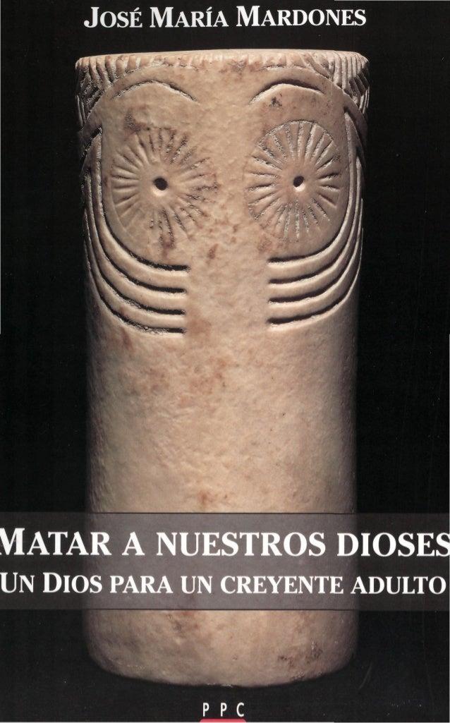 JOSÉ MARÍA MARDONES VIATAR A NUESTROS DIOSE UN DIOS PARA UN CREYENTE ADULTO p p c