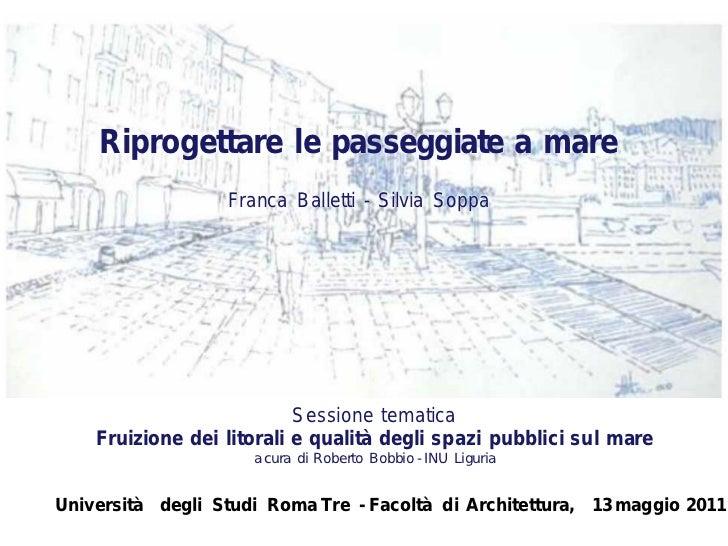 Riprogettare le passeggiate a mare                  Franca Balletti - Silvia Soppa                           Sessione tema...