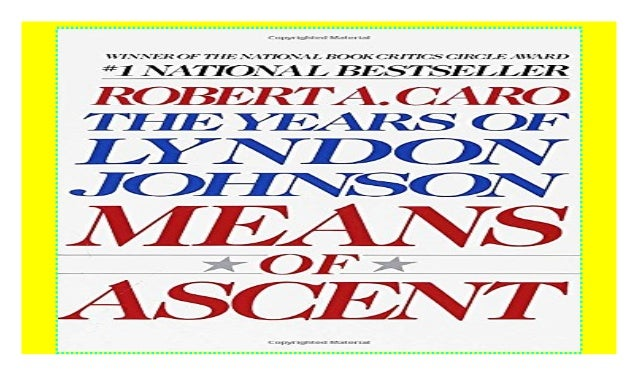 The Years of Lyndon Johnson, Volume 2: Means of Ascent