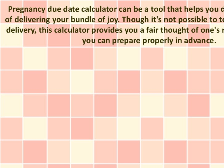 Pregnancy due date calculator can be a tool that helps you dof delivering your bundle of joy. Though its not possible to t...