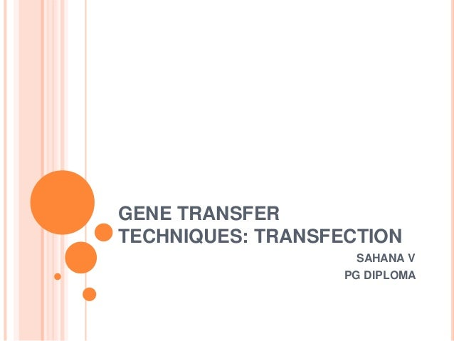 GENE TRANSFER TECHNIQUES: TRANSFECTION SAHANA V PG DIPLOMA