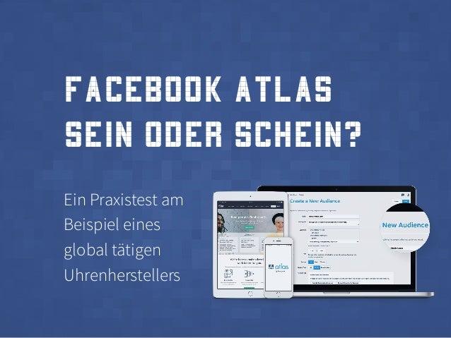 Facebook Atlas Sein oder Schein? Ein Praxistest am Beispiel eines global tätigen Uhrenherstellers