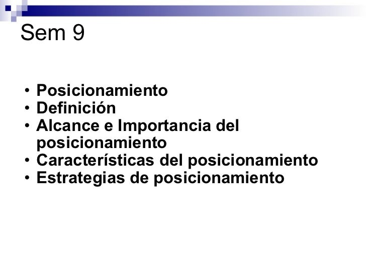 Sem 9 <ul><ul><li>Posicionamiento </li></ul></ul><ul><ul><li>Definición </li></ul></ul><ul><ul><li>Alcance e Importancia d...