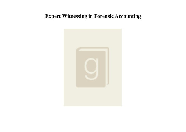 Expert Witnessing in Forensic Accounting