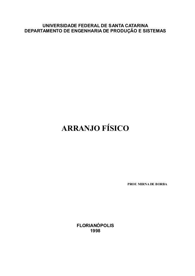 UNIVERSIDADE FEDERAL DE SANTA CATARINA DEPARTAMENTO DE ENGENHARIA DE PRODUÇÃO E SISTEMAS  ARRANJO FÍSICO  PROF. MIRNA DE B...