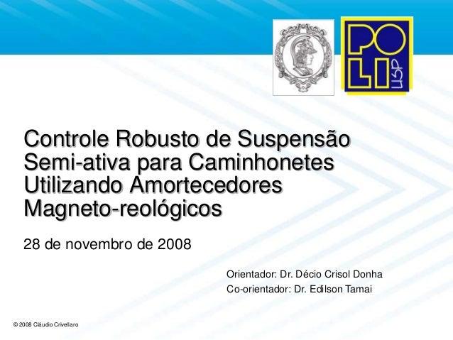 © 2008 Cláudio Crivellaro Controle Robusto de Suspensão Semi-ativa para Caminhonetes Utilizando Amortecedores Magneto-reol...