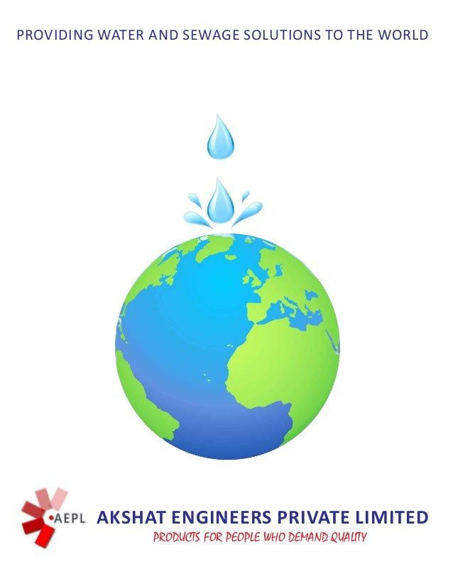 PROVIDING WATER AND SEWAGE SOLUTIONS TO THE WORLD AKSHAT ENGINEERS PRIVATE LIMITED PRODUCTS FOR PEOPLE WHO DEMAND QUALITY