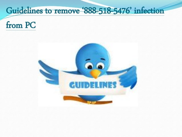 Guidelines to remove '888-518-5476' infection from PC