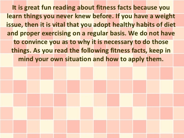 It is great fun reading about fitness facts because youlearn things you never knew before. If you have a weightissue, then...